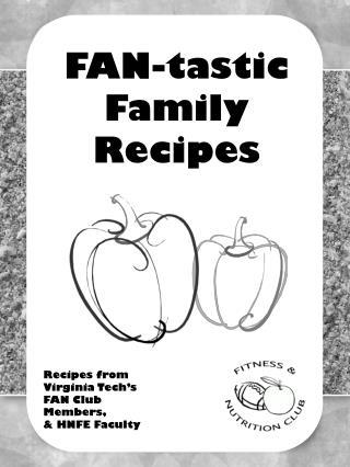 Recipes from  Virginia Tech's  FAN Club Members,  & HNFE Faculty