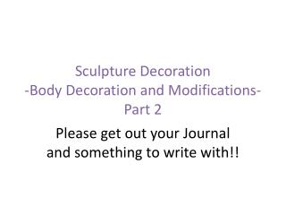 Sculpture Decoration -Body Decoration and Modifications- Part 2