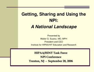 Getting, Sharing and Using the NPI: A National Landscape    Presented by Walter G. Suarez, MD, MPH  President and CEO In