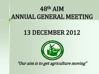 48 th  AIM ANNUAL GENERAL MEETING 13 DECEMBER 2012