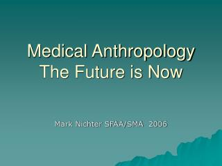 Medical Anthropology The Future is Now