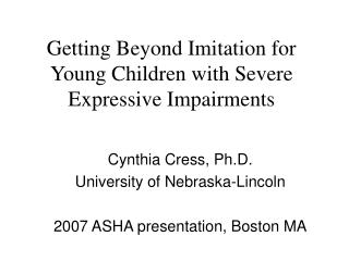 Getting Beyond Imitation for Young Children with Severe Expressive Impairments