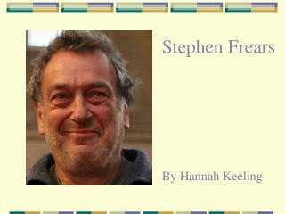 Stephen Frears By Hannah Keeling