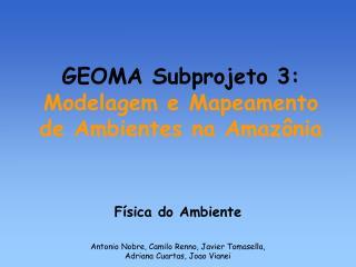 GEOMA Subprojeto 3:  Modelagem e Mapeamento de Ambientes na Amazônia