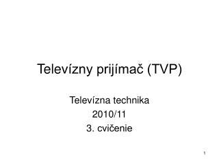 Telev ízny prijímač (TVP)