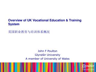 Overview of UK Vocational Education & Training System 英国职业教育与培训体系概况