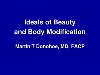 Ideals of Beauty and Body Modification Martin T  Donohoe , MD, FACP