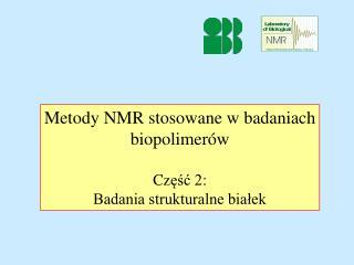 Metody NMR stosowane w badaniach biopolimerów Cz ęść 2: Badania strukturalne białek
