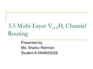 3.3 Multi-Layer V i+1 H i  Channel Routing