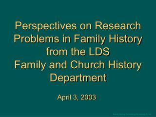 Perspectives on Research Problems in Family History from the LDS Family and Church History Department