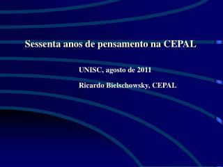 Sessenta anos  de  pensamento na  CEPAL UNISC,  agosto  de 2011