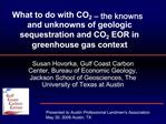 What to do with CO2   the knowns  and unknowns of geologic sequestration and CO2 EOR in greenhouse gas context