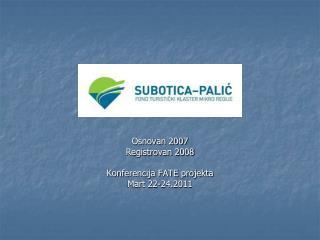 Osnovan 2007 Registrovan 2008 Konferencija FATE projekta Mart 22-24.2011