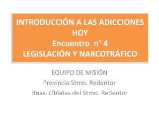 INTRODUCCIÓN A LAS ADICCIONES HOY Encuentro  n° 4  LEGISLACIÓN Y NARCOTRÁFICO