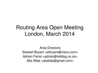 Routing Area Open Meeting London, March 2014