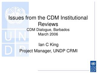 Issues from the CDM Institutional Reviews CDM Dialogue, Barbados  March 2006
