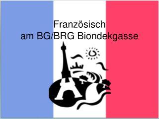 Franz�sisch  am BG/BRG Biondekgasse