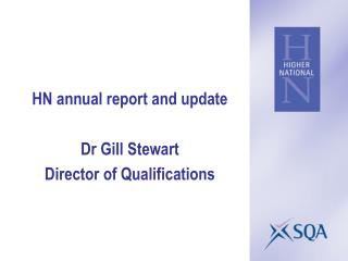 HN annual report and update Dr Gill Stewart Director of Qualifications