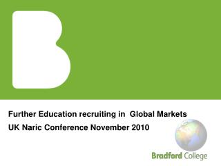 Further Education recruiting in  Global Markets UK Naric Conference November 2010