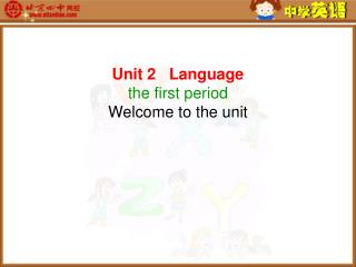 Unit 2   Language the first period Welcome to the unit