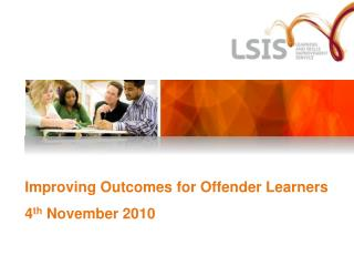 Improving Outcomes for Offender Learners 4 th  November 2010
