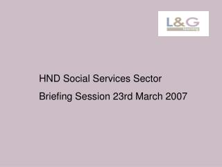 HND Social Services Sector   Briefing Session 23rd March 2007