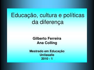 Gilberto Ferreira Ana Colling Mestrado em Educação  Unilasalle 2010 - 1