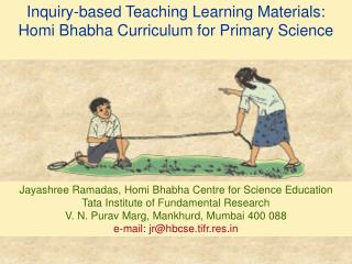 Inquiry-based Teaching Learning Materials:  Homi Bhabha Curriculum for Primary Science