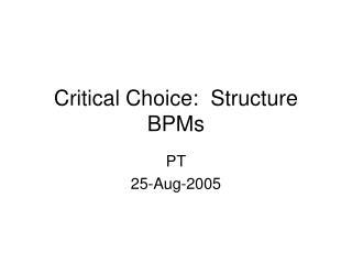 Critical Choice:  Structure BPMs