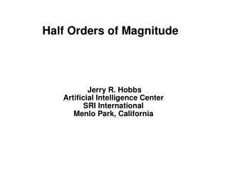 Half Orders of Magnitude