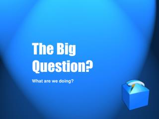 The Big Question?