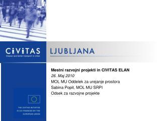 Mestni razvojni projekti in CIVITAS ELAN 26. Maj 2010 MOL MU Oddelek za urejanje prostora
