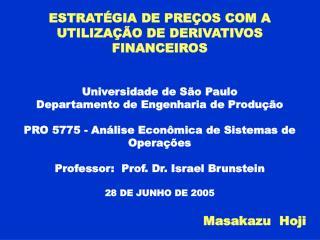 ESTRATÉGIA DE PREÇOS COM A UTILIZAÇÃO DE DERIVATIVOS FINANCEIROS Universidade de São Paulo