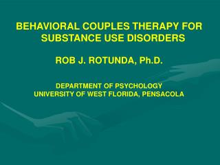 BEHAVIORAL COUPLES THERAPY FOR SUBSTANCE USE DISORDERS ROB J. ROTUNDA, Ph.D.