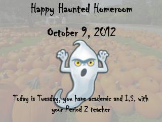 Happy Haunted Homeroom October 9, 2012