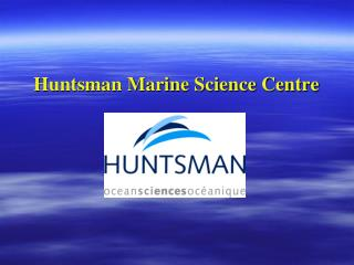 Huntsman Marine Science Centre