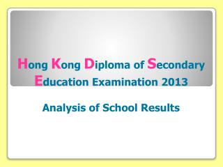 H ong K ong D iploma of S econdary E ducation Examination 2013 Analysis of School Results