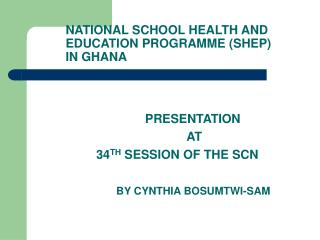 NATIONAL SCHOOL HEALTH AND  EDUCATION PROGRAMME SHEP  IN GHANA