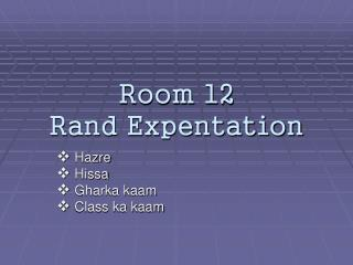 Room 12 Rand Expentation