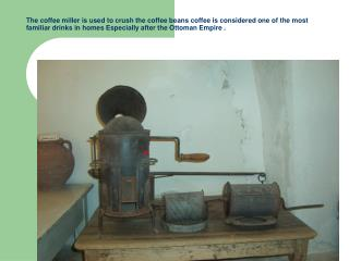 The coffee miller is used to crush the coffee beans coffee is considered one of the most familiar drinks in homes Especi