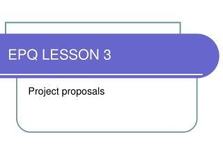 EPQ LESSON 3