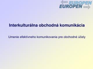 Interkultur�lna obchodn� komunik�cia Umenie efekt�vneho komunikovania pre obchodn� �?ely