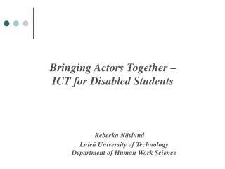 Bringing Actors Together –  ICT for Disabled Students Rebecka Näslund