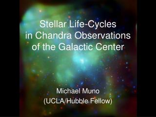 Stellar Life-Cycles  in Chandra Observations  of the Galactic Center
