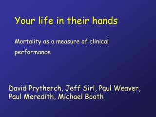Your life in their hands Mortality as a measure of clinical performance