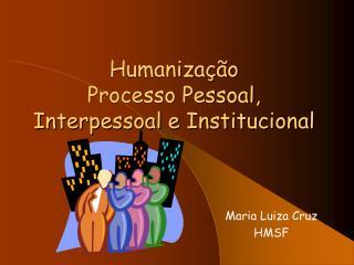 Humanização  Processo Pessoal, Interpessoal e Institucional