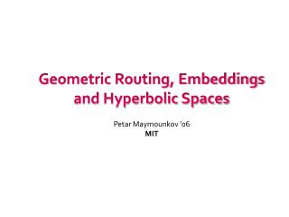 Geometric Routing, Embeddings and Hyperbolic Spaces