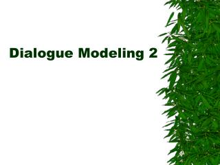 Dialogue Modeling 2