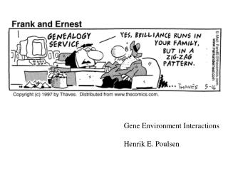 Gene Environment Interactions Henrik E. Poulsen