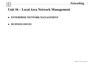 Unit 16 – Local Area Network Management ENTERPRISE NETWORK MANAGEMENT BUSINESS ISSUES